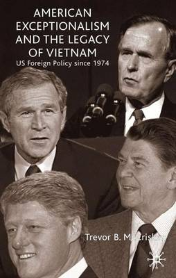 American Exceptionalism and the Legacy of Vietnam: U.S. Foreign Policy Since 1974