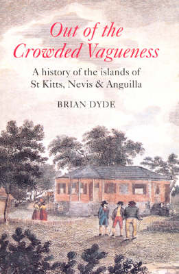Out of the crowded vagueness: A History of the Islands of St Kitts, Nevis and Anguilla
