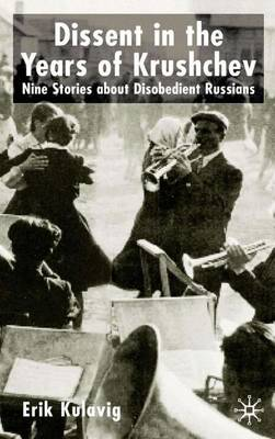Dissent in the Years of Krushchev: Nine Stories about Disobedient Russians