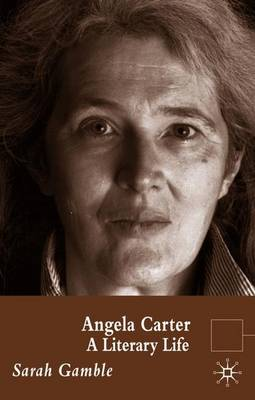 Angela Carter: A Literary Life