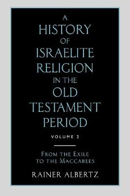 A History of Israelite Religion in the Old Testament Period: Volume 2 From the Exile to the Maccabees