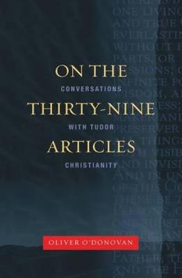 On the Thirty-nine Articles: A Conversation with Tudor Christianity