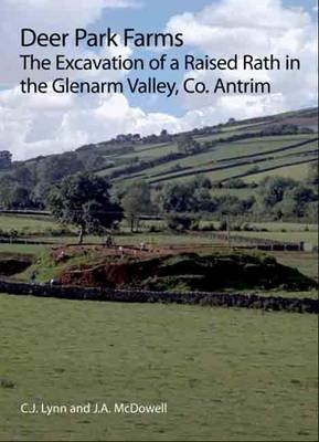 Deer Park Farms: The Excavation of a Raised Rath in the Glenarm Valley, County Antrim (Northern Ireland)
