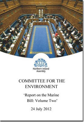 Report on the Marine Bill: second report session 2011-2015, [report] together with the minutes of proceedings, minutes of evidence and written submissions relating to the report