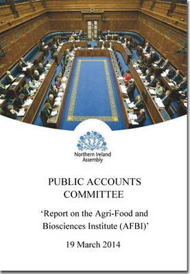 Report on the Agri-Food and Biosciences Institute (AFBI): together with the minutes of proceedings of the Committee relating to the report and the minutes of evidence, nineteenth report