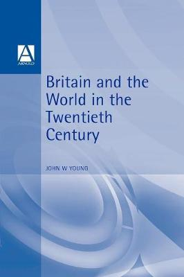 Britain and the World in the Twentieth Century