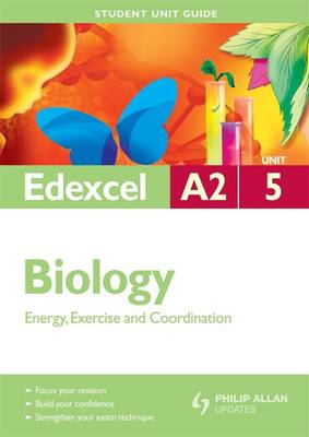 Edexcel A2 Biology Student Unit Guide: Unit 5: Energy, Exercise and Coordination