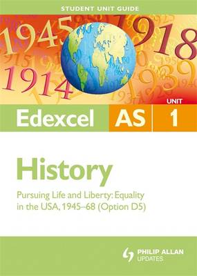 Edexcel AS History Student Unit Guide: Unit 1 Pursuing Life and Liberty: Equality in the USA, 1945-68 (Option D5)