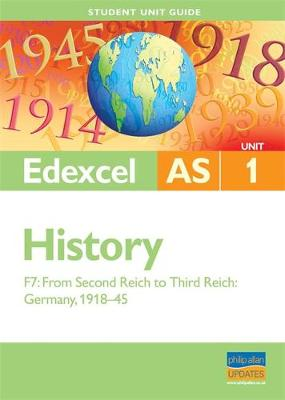 Edexcel AS History Unit 1 Student Unit Guide: from Second Reich to Third Reich, Germany 1918-45 (Option F7)