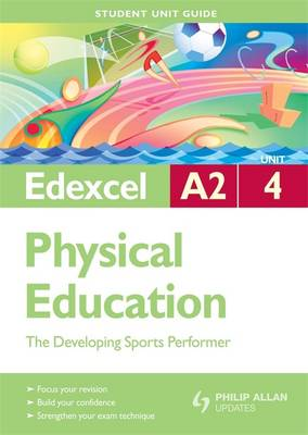 Edexcel A2 Physical Education: The Developing Sports Performer: Unit 4