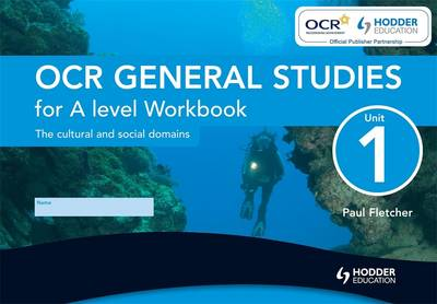 OCR General Studies for A Level Unit 1 Workbook (Single): The Cultural and Social Domains: Unit 1