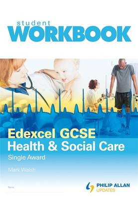 Edexcel GCSE Health and Social Care Single Award: Workbook
