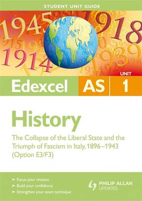 Edexcel AS History Student Unit Guide: Unit 1 the Collapse of the Liberal State and the Triumph of Fascism in Italy, 1896-1943 (Option E3/F3)