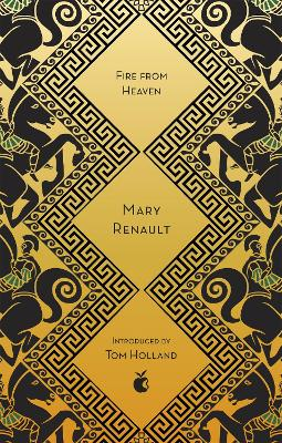 Fire from Heaven: A Novel of Alexander the Great: A Virago Modern Classic