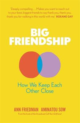 Big Friendship: How We Keep Each Other Close