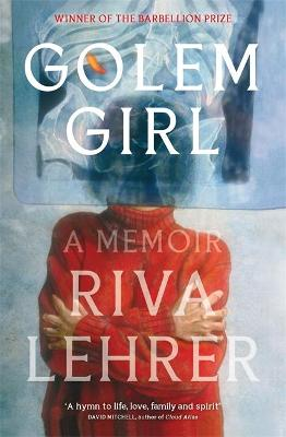 Golem Girl: A Memoir - 'A hymn to life, love, family, and spirit' DAVID MITCHELL