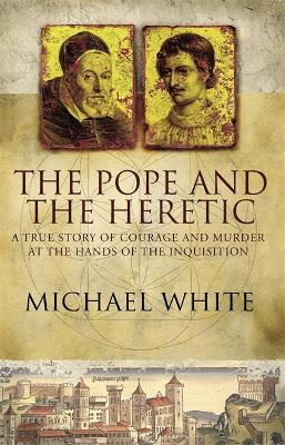 The Pope And The Heretic: A True Story of Courage and Murder