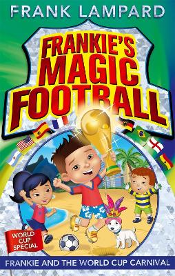 Frankie's Magic Football: Frankie and the World Cup Carnival: Book 6