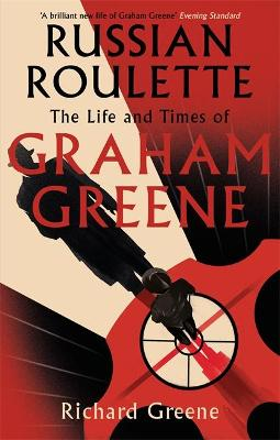 Russian Roulette: The Life and Times of Graham Greene