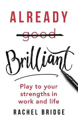 Already Brilliant: Play to Your Strengths in Work and Life