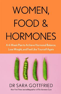 Women, Food and Hormones: A 4-Week Plan to Achieve Hormonal Balance, Lose Weight, and Feel Like Yourself Again