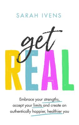 Get Real: Embrace your strengths, accept your imperfections and create an authentically happier, healthier you