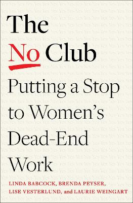 The I Just Can't Say No Club: How to Free Women's Careers from Unrewarded Work