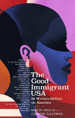 The Good Immigrant USA: 26 Writers on America, Immigration and Home