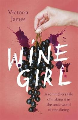 Wine Girl: A sommelier's tale of making it in the toxic world of fine dining