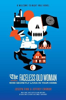 The Faceless Old Woman Who Secretly Lives in Your Home: A Welcome to Night Vale Novel