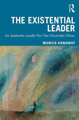 The Existential Leader: An Authentic Leader For Our Uncertain Times