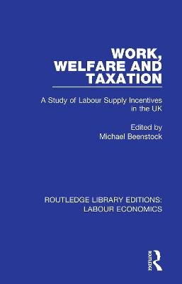 Work, Welfare and Taxation: A Study of Labour Supply Incentives in the UK