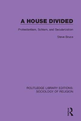 A House Divided: Protestantism, Schism and Secularization