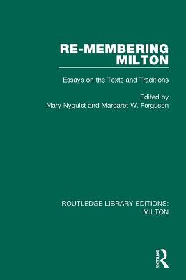 Re-membering Milton: Essays on the Texts and Traditions
