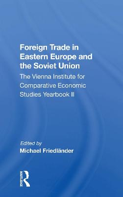 Foreign Trade In Eastern Europe And The Soviet Union: The Vienna Institute For Comparative Economic Studies Yearbook Ii