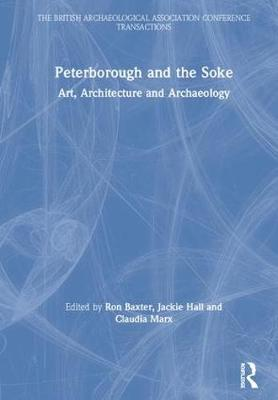 Peterborough and the Soke: Art, Architecture and Archaeology