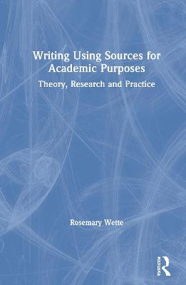 Writing Using Sources for Academic Purposes: Theory, Research and Practice