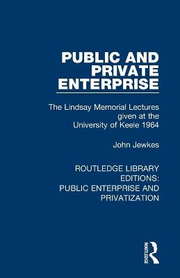 Public and Private Enterprise: The Lindsay Memorial Lectures given at the University of Keele 1964