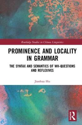 Prominence and Locality in Grammar: The Syntax and Semantics of Wh-Questions and Reflexives