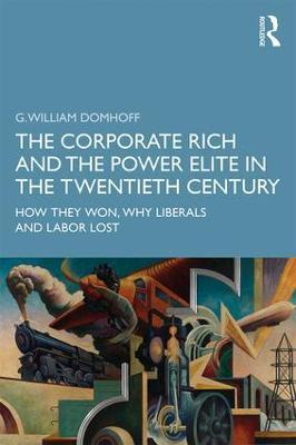 The Corporate Rich and the Power Elite in the Twentieth Century: How They Won, Why Liberals and Labor Lost