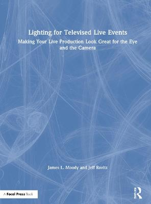 Lighting for Televised Live Events: Making Your Live Production Look Great for the Eye and the Camera