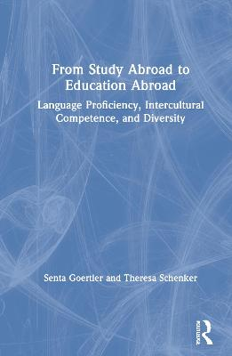 From Study Abroad to Education Abroad: Language Proficiency, Intercultural Competence, and Diversity