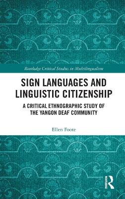 Sign Languages and Linguistic Citizenship: A Critical Ethnographic Study of the Yangon Deaf Community