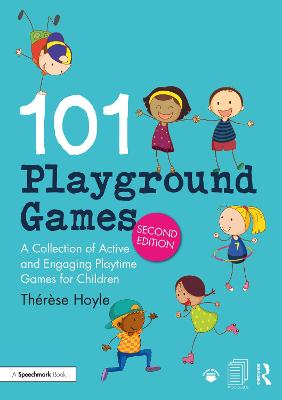 101 Playground Games: A Collection of Active and Engaging Playtime Games for Children