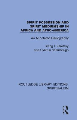 Spirit Possession and Spirit Mediumship in Africa and Afro-America: An Annotated Bibliography