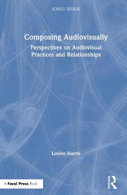 Composing Audiovisually: Perspectives on audiovisual practices and relationships