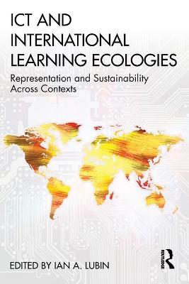ICT and International Learning Ecologies: Representation and Sustainability Across Contexts