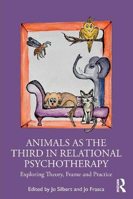 Animals as the Third in Relational Psychotherapy: Exploring Theory, Frame and Practice