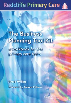 The Business Planning Tool Kit: A Workbook For The Primary Care Team