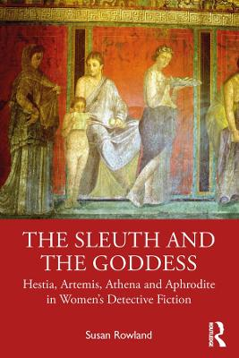 The Sleuth and the Goddess: Hestia, Artemis, Athena and Aphrodite in Women's Detective Fiction